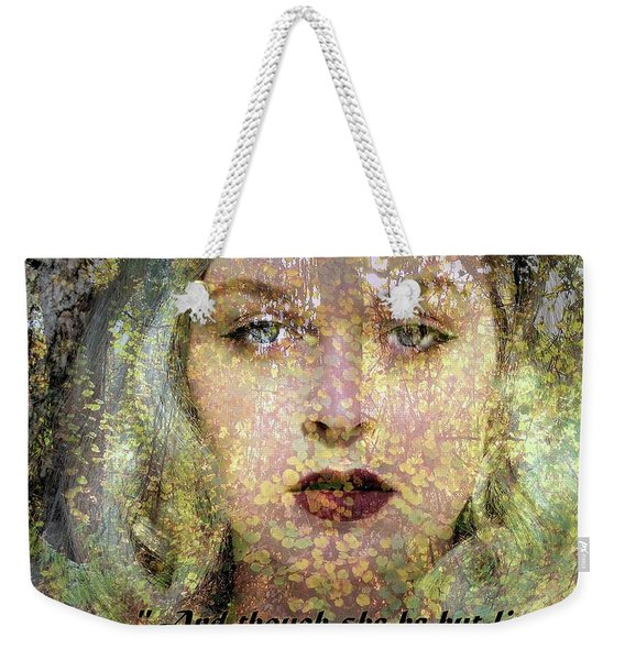 Though She Be But Little, She Is Fierce... Weekender Tote Bag