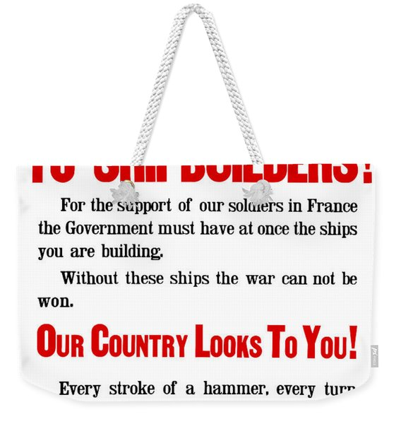 To Shipbuilders - Our Country Looks To You  Weekender Tote Bag