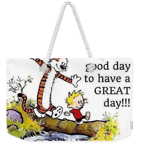 Today Is A Good Day Weekender Tote Bag