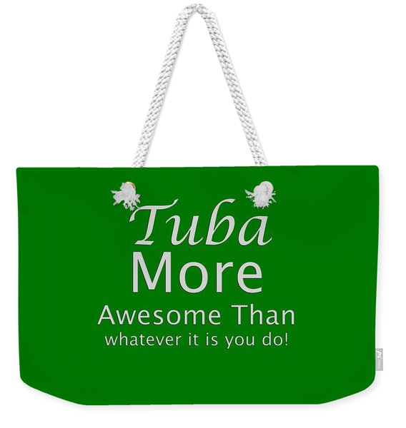 Tubas More Awesome Than You 5562.02 Weekender Tote Bag