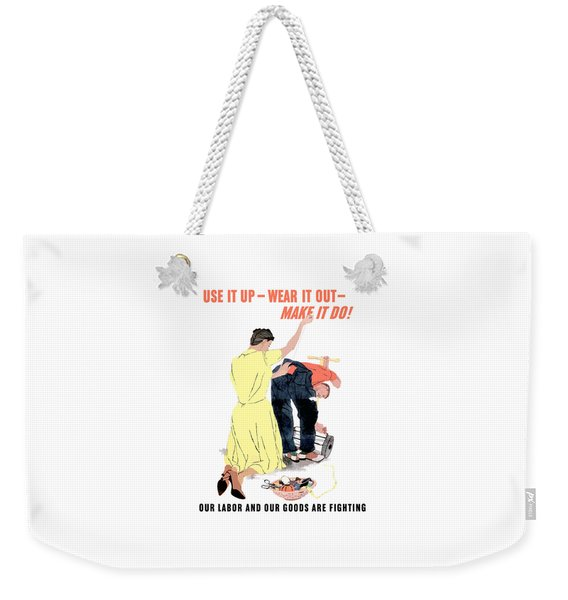 Use It Up - Wear It Out - Make It Do Weekender Tote Bag