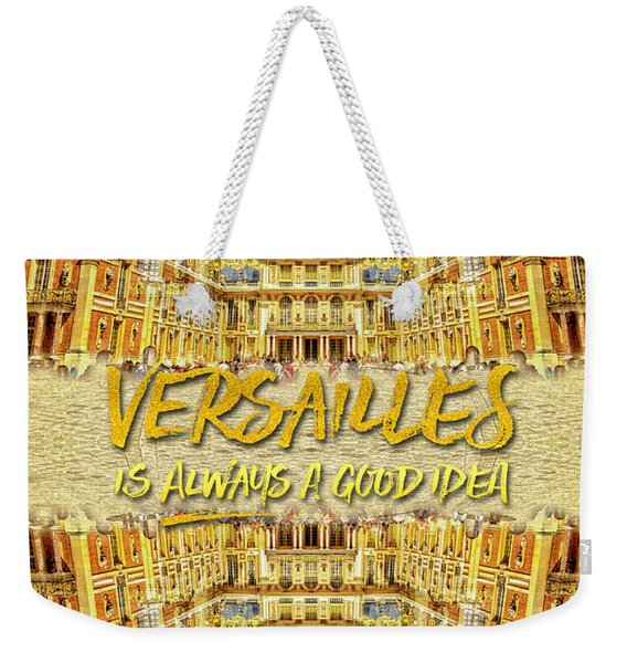 Versailles Is Always A Good Idea Paris France Weekender Tote Bag