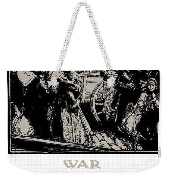 War Rages In France - We Must Feed Them Weekender Tote Bag