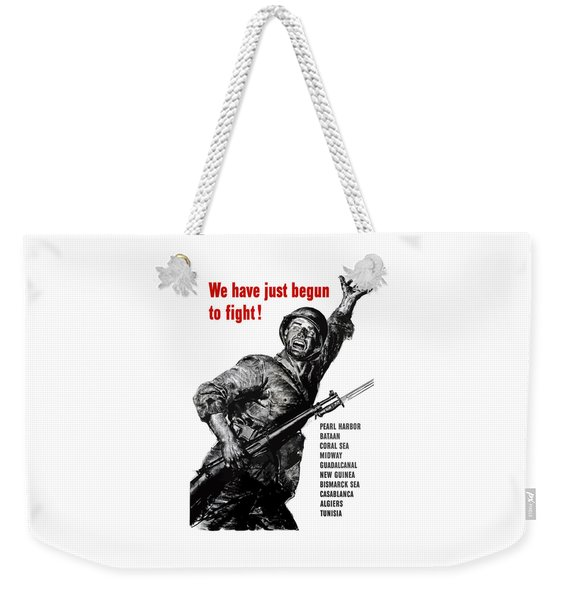We Have Just Begun To Fight -- Ww2 Weekender Tote Bag