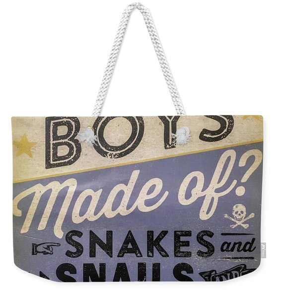 What Are Boys Made Of Signage Art Weekender Tote Bag