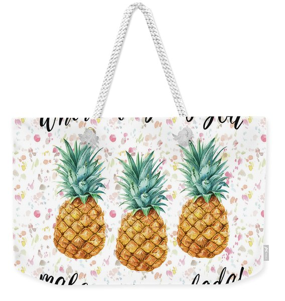 When Life Gives You Pineapple Make A Pina Colada Weekender Tote Bag