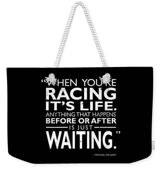 When Youre Racing Its Life Weekender Tote Bag
