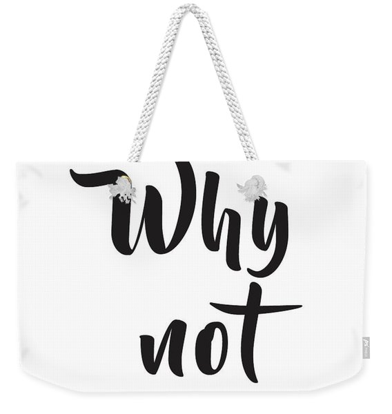 Why Not Weekender Tote Bag