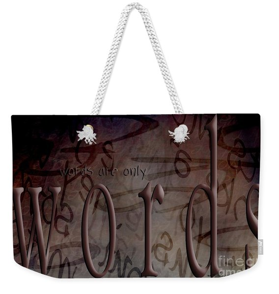 Words Are Only Words 2 Weekender Tote Bag