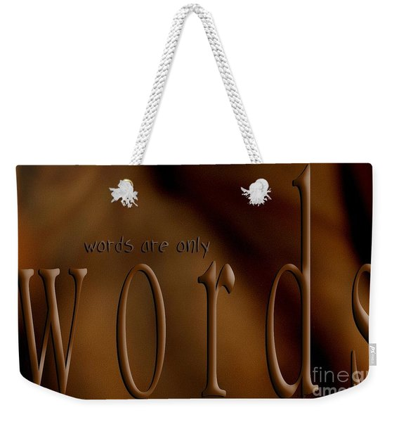 Words Are Only Words 3 Weekender Tote Bag