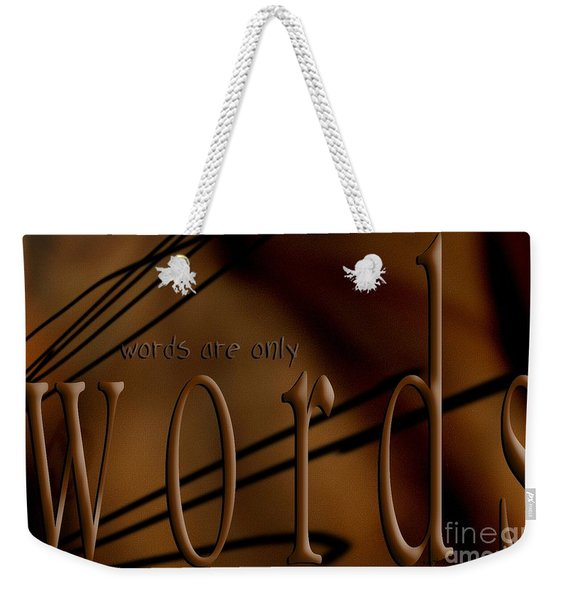 Words Are Only Words 4 Weekender Tote Bag