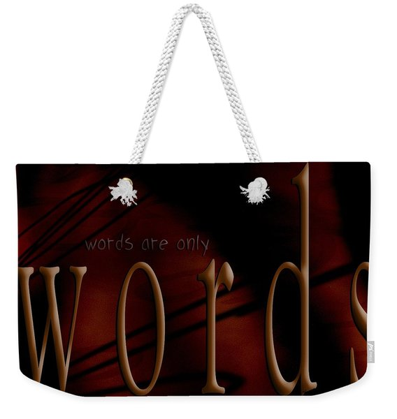 Words Are Only Words 5 Weekender Tote Bag