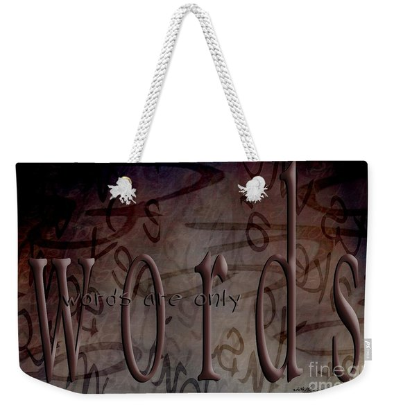Words Are Only Words Weekender Tote Bag