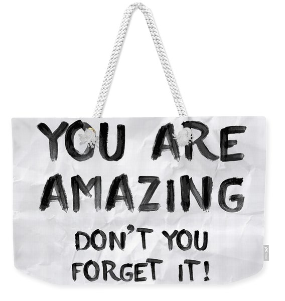 You Are Amazing Weekender Tote Bag