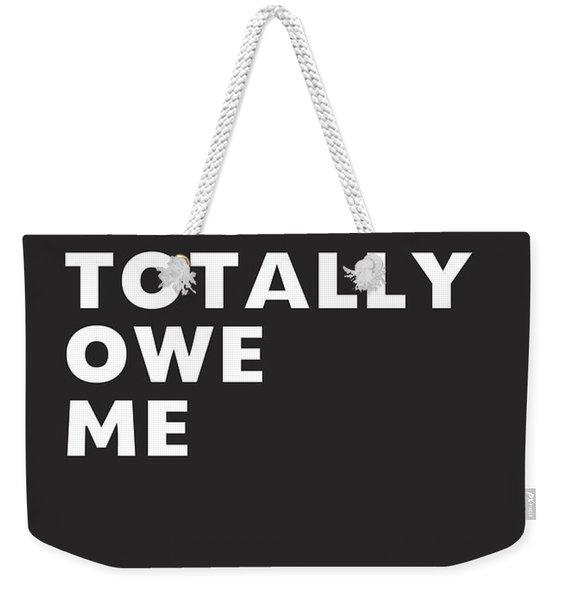 You Totally Owe Me- Art By Linda Woods Weekender Tote Bag