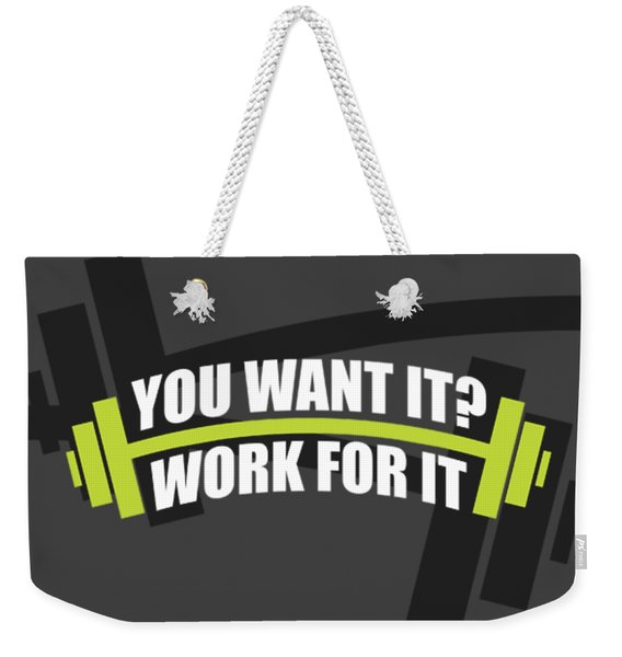 You Want It ? Work For It Gym Quotes Poster Weekender Tote Bag