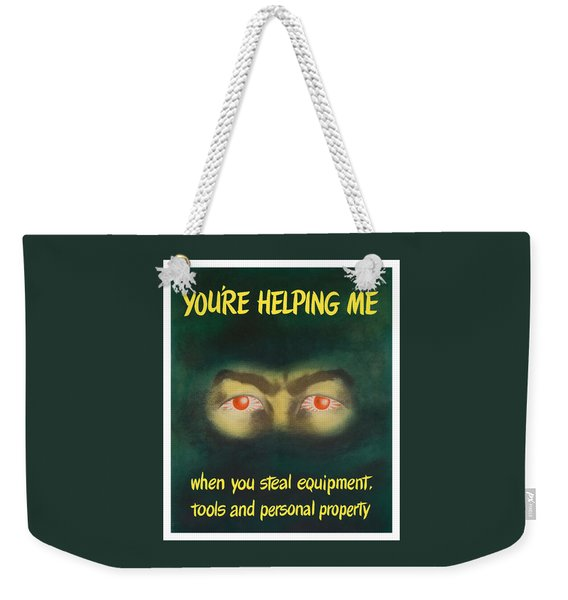 You're Helping Me When You Steal Equipment Weekender Tote Bag