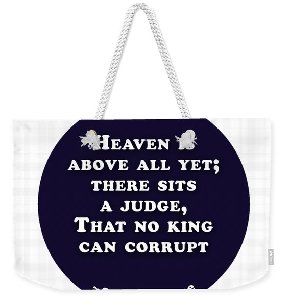Heaven Is Above All #shakespeare #shakespearequote Weekender Tote Bag
