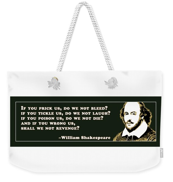 If You Prick Us, Do We Not Bleed? #shakespeare #shakespearequote Weekender Tote Bag