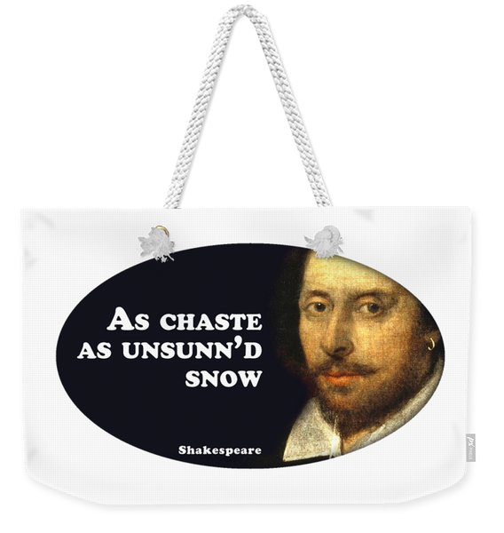 As Chaste As Unsunn'd Snow #shakespeare #shakespearequote Weekender Tote Bag