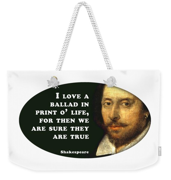 I Love A Ballad #shakespeare #shakespearequote Weekender Tote Bag