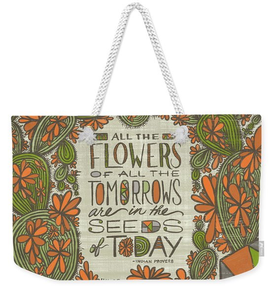 All The Flowers Of All The Tomorrows Are In The Seeds Of Today Indian Proverb Weekender Tote Bag