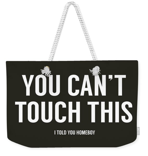 You Can't Touch This Weekender Tote Bag