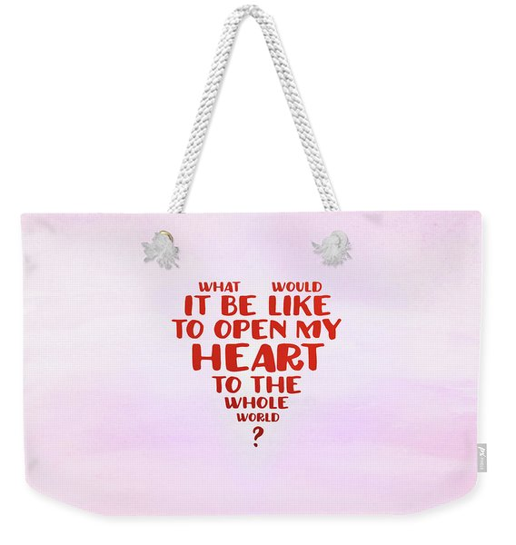 Open My Heart To The Whole World Weekender Tote Bag