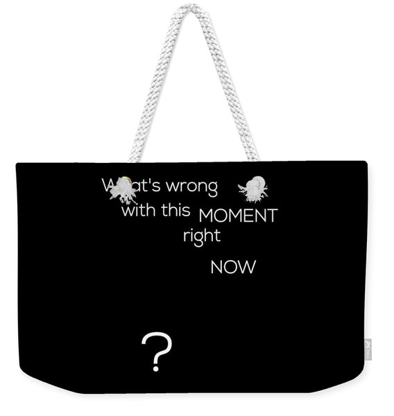 Wrong With This Moment Right Now - Black Weekender Tote Bag