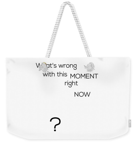 What's Wrong With This Moment Right Now - White Weekender Tote Bag