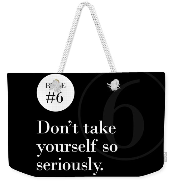 Rule #6 - Don't Take Yourself So Seriously - White On Black Weekender Tote Bag