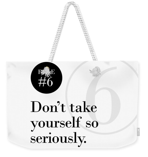 Rule #6 - Don't Take Yourself So Seriously - Black On White Weekender Tote Bag