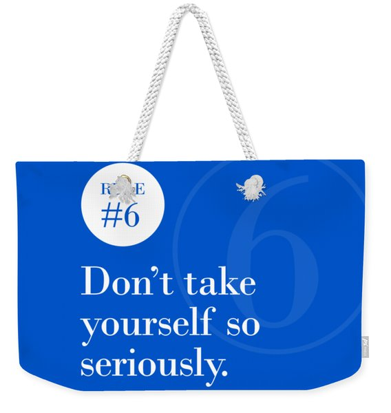 Rule #6 - Don't Take Yourself So Seriously - White On Blue Weekender Tote Bag