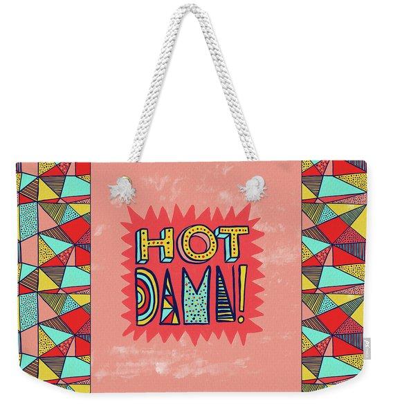 Hot Damn Weekender Tote Bag