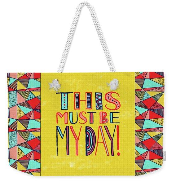 This Must Be My Day Weekender Tote Bag