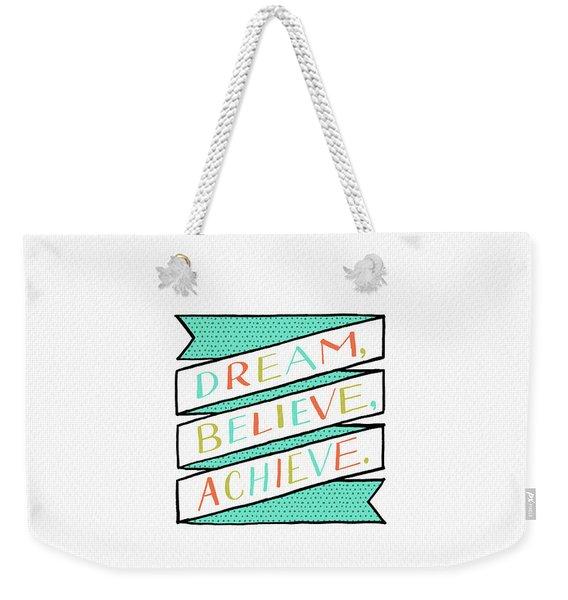 Dream Believe Achieve Weekender Tote Bag