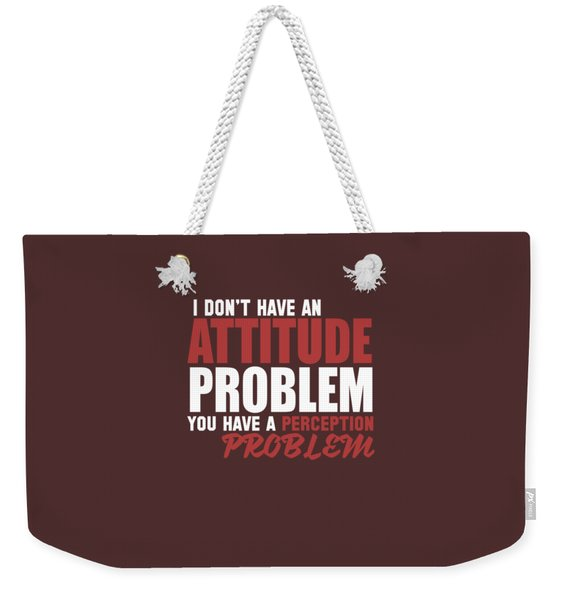 Attitude Problem Weekender Tote Bag