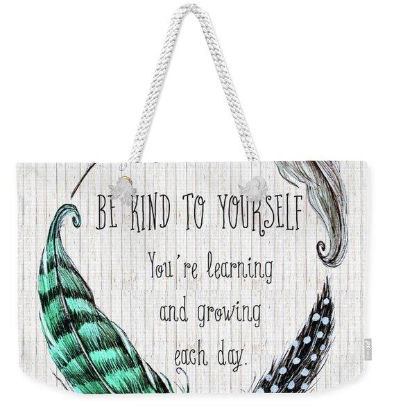 Be Kind To Yourself Weekender Tote Bag