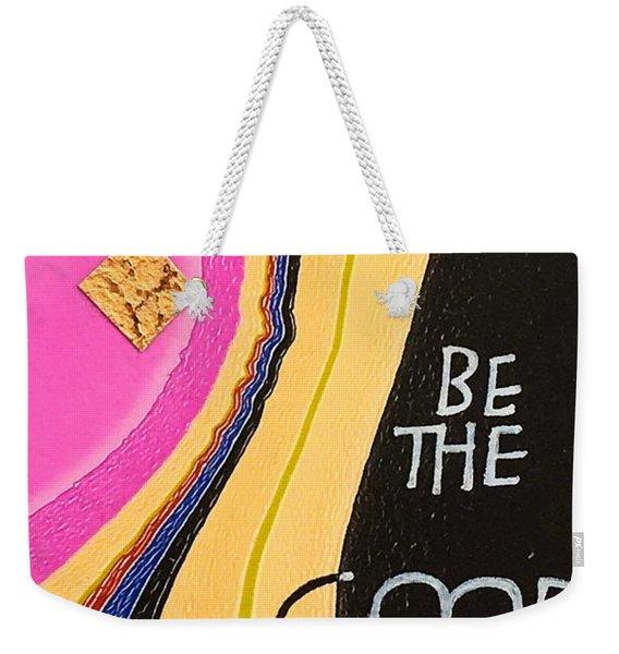 Be The Good Weekender Tote Bag