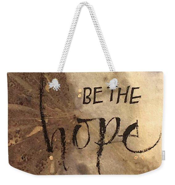Be The Hope Weekender Tote Bag