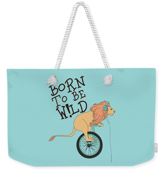 Born To Be Wild - Baby Room Nursery Art Poster Print Weekender Tote Bag