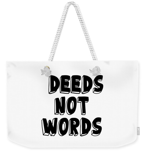 Deeds Not Words Conscious Motivational Quote Prints Weekender Tote Bag