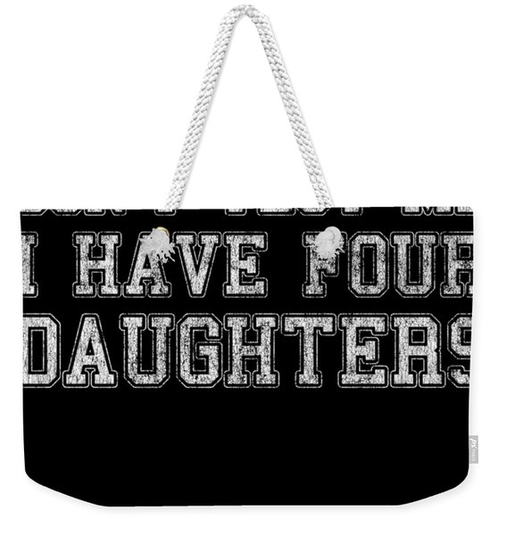 Weekender Tote Bag featuring the digital art Dont Test Me I Have Four Daughters by Flippin Sweet Gear