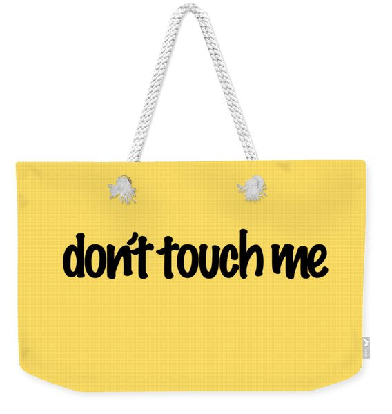 Don't Touch Me Weekender Tote Bag