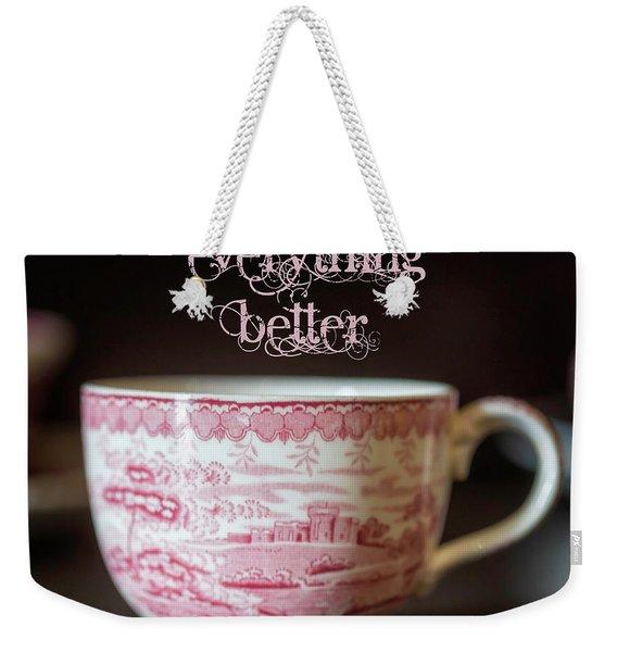 Everything Better Weekender Tote Bag