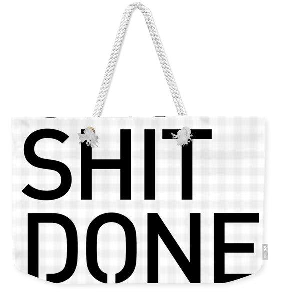 Get Shit Done - Minimal Black And White Print - Motivational Poster Weekender Tote Bag