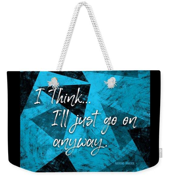 Go On Anyway Weekender Tote Bag