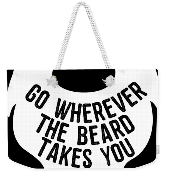 Weekender Tote Bag featuring the digital art Go Wherever The Beard Takes You by Flippin Sweet Gear