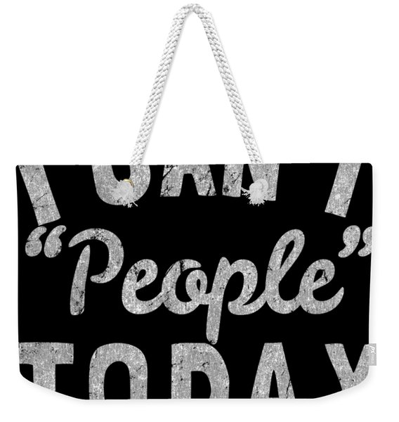 Weekender Tote Bag featuring the digital art I Cant People Today by Flippin Sweet Gear