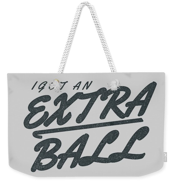 I Got An Extra Ball Weekender Tote Bag